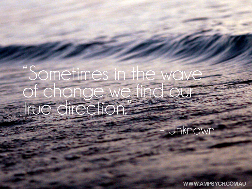 "Quote: ""Sometimes in the wave of change we find our true direction."""